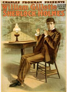 This was definitely one for Sherlock Holmes (Title: Charles Frohman presents William Gillette in his new four act drama, Sherlock Holmes; Other Title: Sherlock Holmes; Creator(s):  Metropolitan Printing Co.; Frohman, Charles, 1860-1915; Date Created/Published: New York : Metropolitan Print 1900)